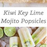Kiwi Key Lime Mojito Popsicles